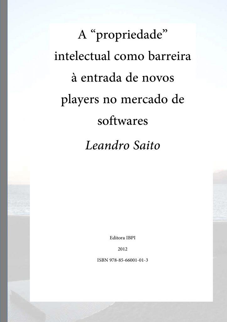 "A ""propriedade"" intelectual como barreira à entrada de novos players no mercado de softwares - Leandro Saito"